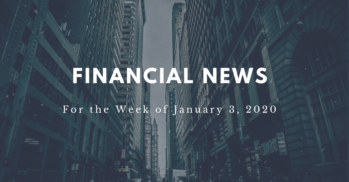 Financial news for the week of January 3, 2020