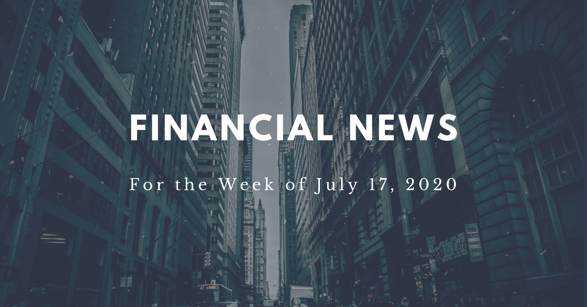 Financial news for the week of July 17, 2020