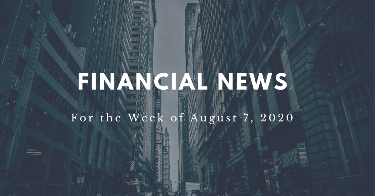 Financial News for the week of August 7, 2020