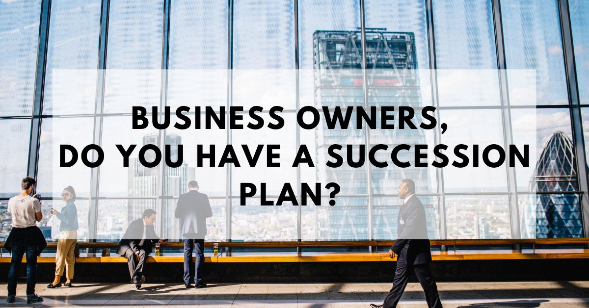 Business owners, do you have a succession plan?