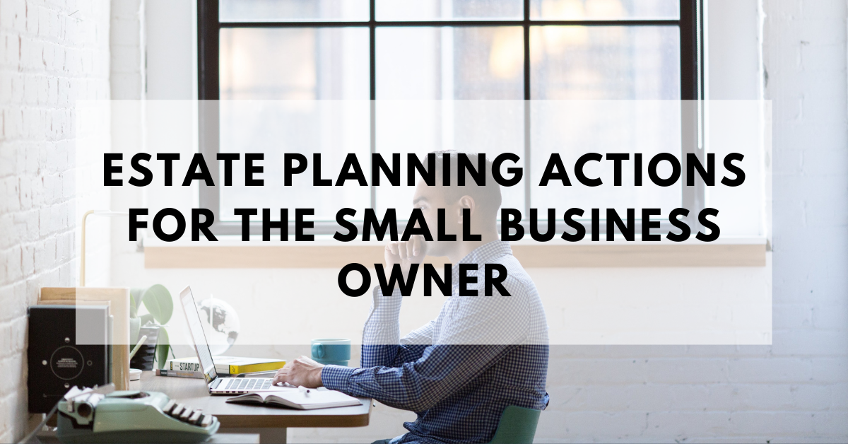Estate planning actions for the small business owner