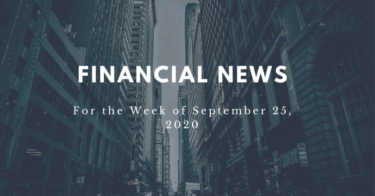 Financial news for the week of September 25, 2020