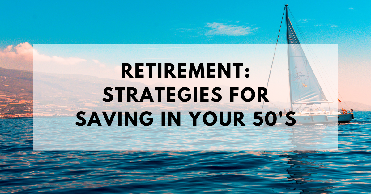 Retirement Saving Strategies for Saving in Your 50s