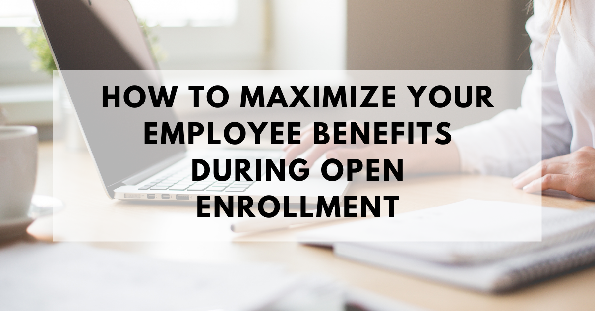 How to Maximize your Employee Benefits During Open Enrollment