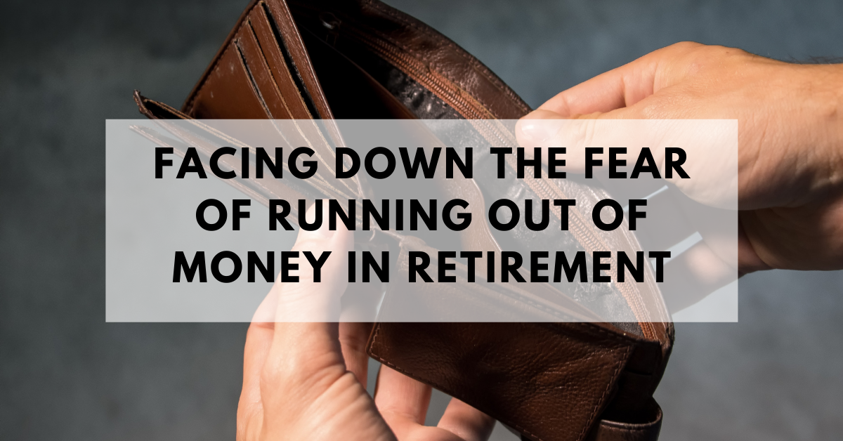 Facing down the fear of running out of money in retirement